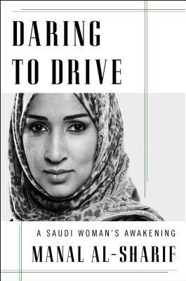 Daring to Drive: A Saudi Woman's Awakening - Al-Sharif, Manal