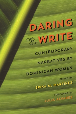 Daring to Write: Contemporary Narratives by Dominican Women - Martínez, Erika M (Editor), and Espaillat, Rhina (Contributions by), and Suarez, Leonor (Contributions by)