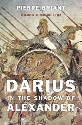 Darius in the Shadow of Alexander - Briant, Pierre, and Todd, Jane Marie (Translated by)