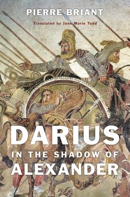 Darius in the Shadow of Alexander - Briant, Pierre