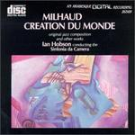 Darius Milhaud: Creation du Monde and other works