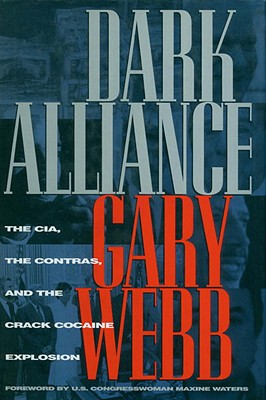 Dark Alliance: The CIA, the Contras, and the Cocaine Explosion - Webb, Gary, and Waters, Maxine (Foreword by)