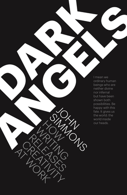 Dark Angels: How writing releases creativity at work - Simmons, John