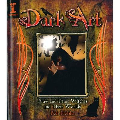 Dark Art: Draw and Paint Witches and Their Worlds - Hobbs, Bob