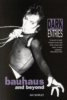 Dark Entries: Bauhaus and Beyond - Shirley, Ian