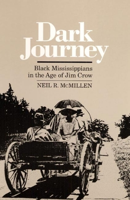 Dark Journey Black Mississippians in the Age of Jim Crow - McMillen, Neil R