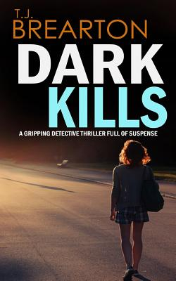 Dark Kills a Gripping Detective Thriller Full of Suspense - Brearton, T J