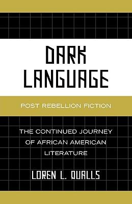 Dark Language: Post Rebellion Fiction: The Continued Journey of African American Literature - Qualls, Loren L