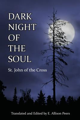 Dark Night of the Soul - Saint John of the Cross, and Peers, E Allison (Translated by)