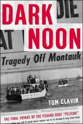 Dark Noon Dark Noon: The Final Voyage of the Fishing Boat Pelican the Final Voyage of the Fishing Boat Pelican - Clavin, Tom