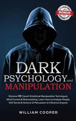 DARK PSYCHOLOGY and MANIPULATION: Discover 40 Covert Emotional Manipulation Techniques, Brainwashing and Mind Control. Learn How to Analyze People, NLP Secret and Science of Persuasion to Influence Anyone - Cooper, William