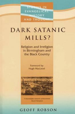 Dark Satanic Mills? - Robson, Geoffrey D, and MacLeod, Hugh (Foreword by)