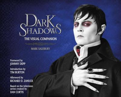 Dark Shadows: The Visual Companion - Salisbury, Mark, and Zanuck, Richard D (Afterword by), and Depp, Johnny (Foreword by)