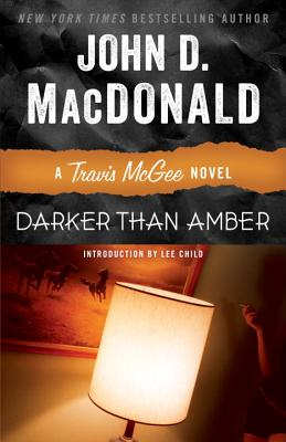 Darker Than Amber - MacDonald, John D, and Child, Lee, New (Introduction by)