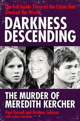 Darkness Descending - The Murder of Meredith Kercher - Russell, Paul, and Johnson, Graham, and Garofano, Luciano