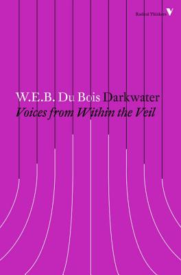 Darkwater: Voices from Within the Veil - Du Bois, W. E. B.