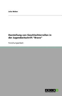 Darstellung Von Geschlechterrollen in Der Jugendzeitschrift Bravo - Weber, Julia
