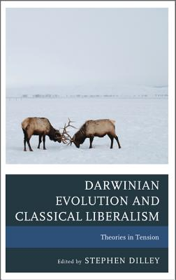 Darwinian Evolution and Classical Liberalism: Theories in Tension - Dilley, Stephen C (Editor), and Gage, Logan Paul (Contributions by), and Gordon, Bruce L, PH.D., PH D (Contributions by)
