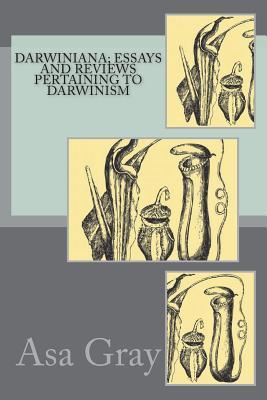 Darwiniana; Essays and Reviews Pertaining to Darwinism - Gray, Asa