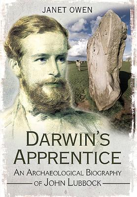 Darwin's Apprentice: An Archaeological Biography of John Lubbock - Owen, Janet