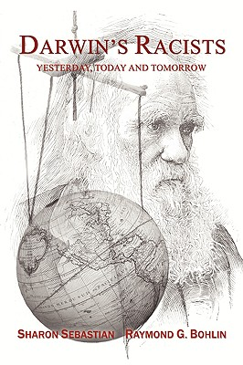 Darwin's Racists: Yesterday, Today and Tomorrow - Sebastian, Sharon, and Bohlin, Raymond G