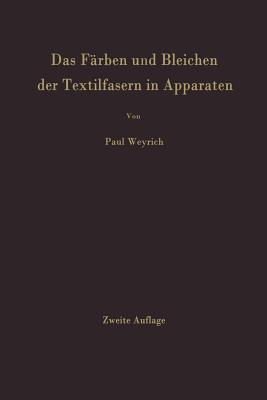Das Farben Und Bleichen Der Textilfasern in Apparaten - Weyrich, Paul