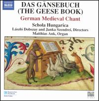 Das Gänsebuch (The Geese Book): German Medieval Chant - Matthias Ank (organ); Schola Hungarica (choir, chorus)
