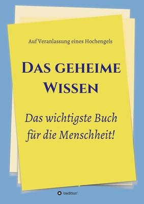 Das geheime Wissen - Das wichtigste Buch f?r die Menschheit!: Auf Veranlassung eines Hochengels - Greber, Johannes, and Jakob, Timo (Editor), and Hochengel