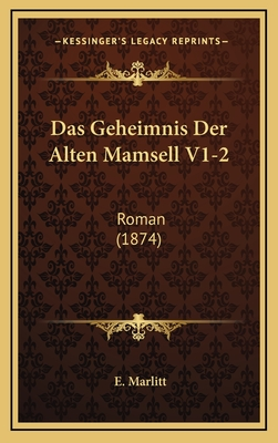 Das Geheimnis Der Alten Mamsell V1-2: Roman (1874) - Marlitt, E