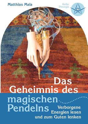 Das Geheimnis Des Magischen Pendelns - Mala, Matthias