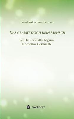 Das Glaubt Doch Kein Mensch... - Schwendemann, Bernhard