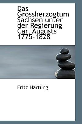 Das Grossherzogtum Sachsen Unter Der Regierung Carl Augusts 1775-1828 - Hartung, Fritz