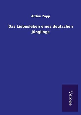 Das Liebesleben Eines Deutschen Junglings - Zapp, Arthur