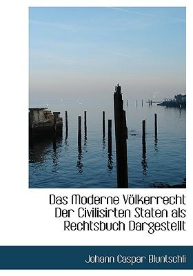 Das Moderne Volkerrecht Der Civilisirten Staten ALS Rechtsbuch Dargestellt - Bluntschli, Johann Caspar