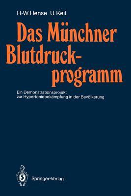 Das Munchner Blutdruckprogramm: Ein Demonstrationsprojekt Zur Hypertoniebekampfung in Der Bevolkerung - Hense, Hans-Werner, and Keil, Ulrich