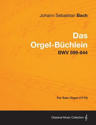 Das Orgel-Buchlein - Bwv 599-644 - For Solo Organ (1715) - Bach, Johann Sebastian
