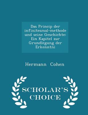Das Princip Der Infinitesmal-Methode Und Seine Geschichte: Ein Kapitel Zur Grundlegung Der Erkenntni - Scholar's Choice Edition - Cohen, Hermann