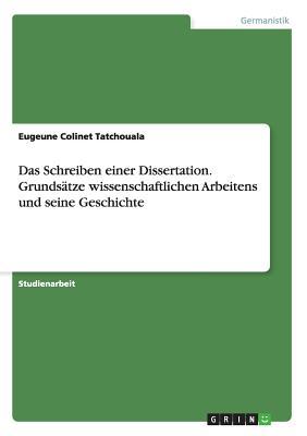 Das Schreiben Einer Dissertation. Grundsatze Wissenschaftlichen Arbeitens Und Seine Geschichte - Tatchouala, Eugeune Colinet
