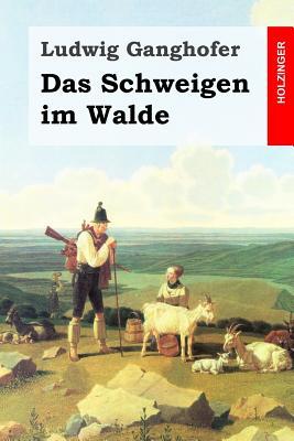 Das Schweigen Im Walde - Ganghofer, Ludwig