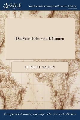 Das Vater-Erbe: Von H. Clauren - Clauren, Heinrich