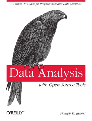 Data Analysis with Open Source Tools: A Hands-On Guide for Programmers and Data Scientists - Janert, Philipp K