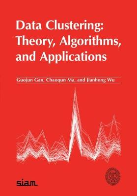 Data Clustering: Theory, Algorithms, and Applications - Gan, Guojun, and Ma, Chaoqun, and Wu, Jianhong