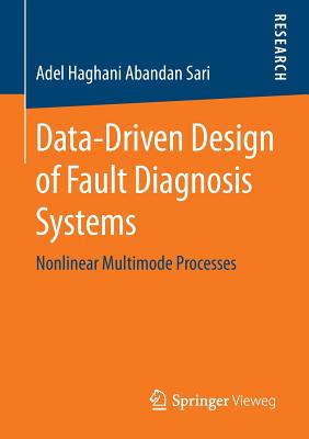 Data-Driven Design of Fault Diagnosis Systems: Nonlinear Multimode Processes - Haghani Abandan Sari, Adel