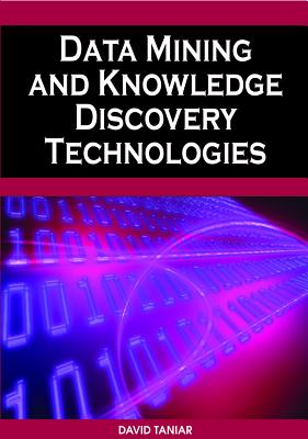 Data Mining and Knowledge Discovery Technologies - Taniar, David, Ph.D. (Editor)