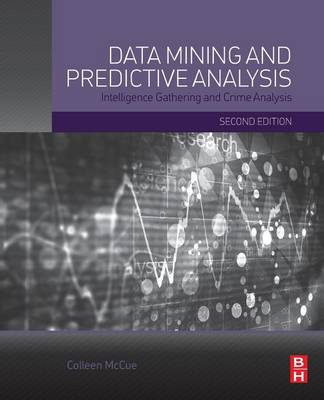 Data Mining and Predictive Analysis: Intelligence Gathering and Crime Analysis - McCue, Colleen