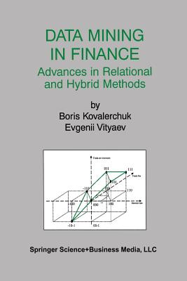 Data Mining in Finance: Advances in Relational and Hybrid Methods - Kovalerchuk, Boris, and Vityaev, Evgenii