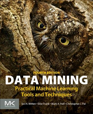 Data Mining: Practical Machine Learning Tools and Techniques - Witten, Ian H., and Frank, Eibe, and Hall, Mark
