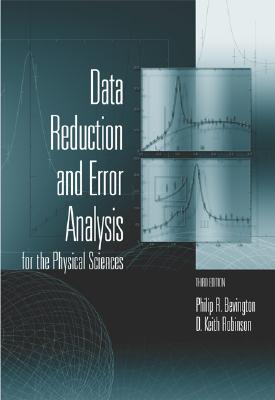 Data Reduction and Error Analysis for the Physical Sciences - Bevington, Philip, and Robinson, D Keith