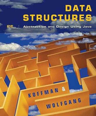 Data Structures: Abstraction and Design Using Java - Koffman, Elliot B, and Wolfgang, Paul A T