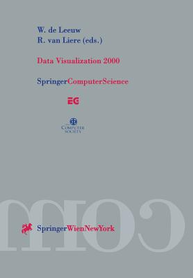 Data Visualization 2000: Proceedings of the Joint Eurographics and IEEE Tcvg Symposium on Visualization in Amsterdam, the Netherlands, May 29-30, 2000 - Leeuw, W De (Editor), and Liere, R Van (Editor)